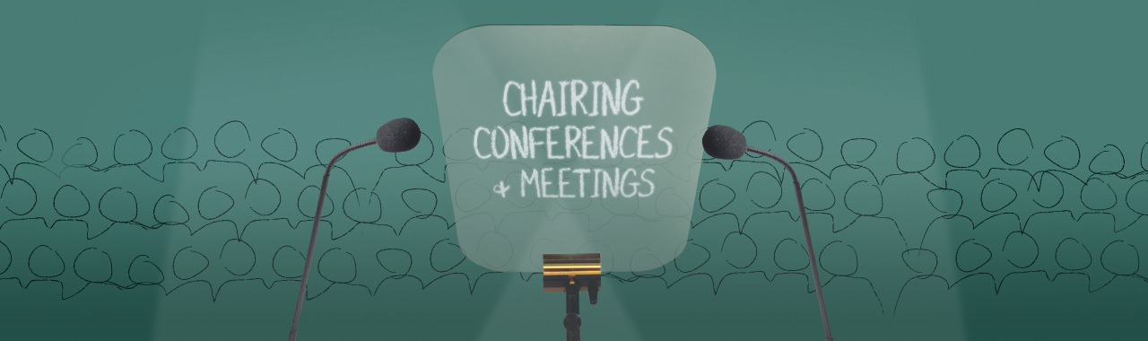 CHAIRING CONFERENCES & MEETINGS